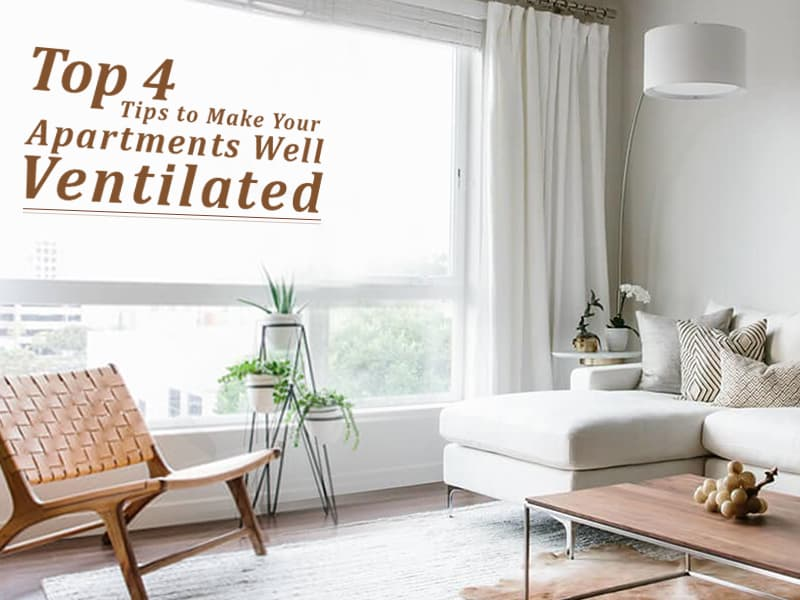 4 Tips To Make Your Apartments Well Ventilated